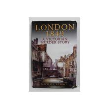 LONDON 1849 - A VICTORIAN MURDER STORY by MICHAEL ALPERT , 2004