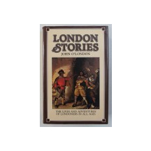 LONDON STORIES - THE LIVES AND ADVENTURES OF LONDONERS IN ALL AGES by JOHN O ' LONDON , 1985
