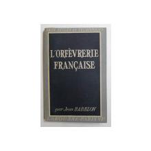 L'ORFEVRERIE FRANCAISE par JEAN BABELON , 1948