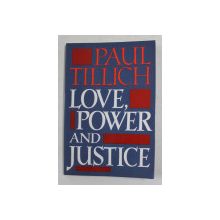 LOVE , POWER AND JUSTICE by PAUL TILICH , ONTOLOGICAL ANALYSES AND ETHICAL APPLICATIONS , 1960, PREZINTA SUBLINIERI CU PIXUL *
