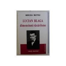 LUCIAN BLAGA , DIMENSIUNI RASARITENE de MIRCEA MUTHU , 2000
