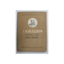 LUCRARI ALESE DE CHIMIE ORGANICA de A. M. BUTLEROV , 1956