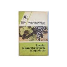 LUCRARI SI OPERATII IN VERDE LA VITA DE VIE de MAGDALENA GEORGESCU si LIVIU CORIOLAN DEJEU , 1992
