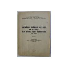 LUCRARILE GRADINII BOTANICE DIN BUCURESTI / ACTA BOTANICA HORTI BUCURESTIENSIS 1961-1962 , FASCICOLA II , 1963
