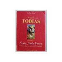 LUCRARILE LUI TOBIAS , VOLUMUL I - SERIILE NOULUI PAMANT , NOI INSTRUMENTE PENTRU NOUA NOASTRA CALATORIE SPIRITUALA de GEOFFREY HOPPE , 2003