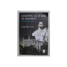 LUDOVIC AL II - LEA AL BAVARIEI - SAU REGELE NEBUN de JEAN DE CARS , 2018