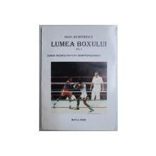 LUMEA BOXULUI VOL. II - GARDA VECHE SI AMATORII SEMIPROFESIONISTI de IOAN DUMITRESCU , 1998