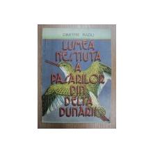 LUMEA NESTIUTA A PASARILOR DIN DELTA DUNARII-DIMITRIE RADU,BUC.1988