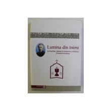LUMINA DIN INIMI , SPIRITUALITATE ISIHASTA IN TRADUCEREA SI TALCUIREA PARINTELUI STANILOAE , antologie tematica alcatuita de LIVIU PETCU si GABRIEL HEREA , 2003