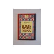 M. BAHTIN, DISCURSUL DIALOGIC. ISTORIA UNEI MARI IDEI de MARIAN VASILE  2001