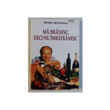 MA HRANESC , DECI NU IMBATRANESC de MICHEL MONTIGNAC , 2002