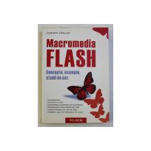 MACROMEDIA FLASH - CONCEPTE , EXEMPLE , STUDII DE CAZ de COSMIN VARLAN , 2004