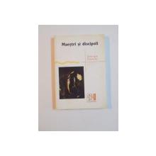 MAESTRI SI DISCIPOLI de GEORGE STEINER , 2005
