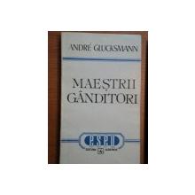 MAESTRII GANDITORI - ANDRE GLUCKSMANN, BUC. 1995