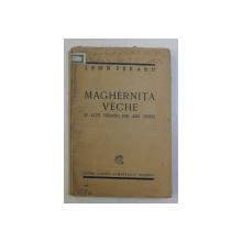 MAGHERNITA VECHE SI ALTE VERSURI DIN ANII TINERI de LEON FERARU , 1926