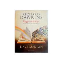 MAGIA REALITATII , DE UNDE STIM CARE ESTE DE FAPT ADEVARUL de RICHARD DAWKINS , ILUSTRATII de DAVE McKEAN , 2012