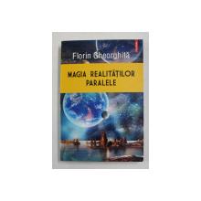 MAGIA REALITATILOR PARALELE de FLORIN GHEORGHITA , 2018