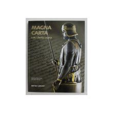 MAGNA CARTA - LAW , LIBERTY , LEGACY , edited by CLAIRE BREAY and JULIAN HARRISON , 2015