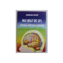 MAI MULT DE 10% - UNITATEA VERTICALA A CREIERULUI de ADRIAN NUTA,  2007