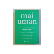MAI UMAN - CREAREA UNEI LUMI IN CARE OAMENII SE AFLA PE PRIMUL LOC de STEVE HILTON , 2016
