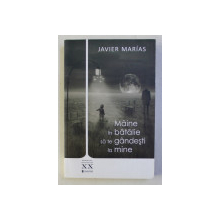 MAINE IN BATALIE SA TE GANDESTI LA MINE de JAVIER MARIAS , 1994