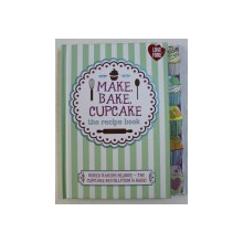 MAKE , BAKE , CUPCAKE - THE RECIPE BOOK - BORED BAKERS REJOICE - THE CUPCAKE REVOLUTION IS HERE ! , 2013