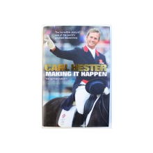 MAKING IT HAPPEN  - THE AUTOBIOGRAPHY by CARL HESTER , THE INCREDIBLE STORY OF ONE OF THE WORLD ' S GREATEST EQUESTRIAN ,   2014