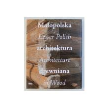 MALOPOLSKA LESSER POLISH ARCHITEKTURA . ARCHITECTURE DREWNIANA IN WOOD , 2005