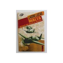 MALTA - GHIMPELE DIN COASTA LUI ROMMEL de LADDIE LUCAS , 1999
