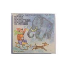 MAMA MAMUTILOR MAHMURI de MIRCEA SANTIMBREANU , ILUSTRATII de GH. MARINESCU , 1980