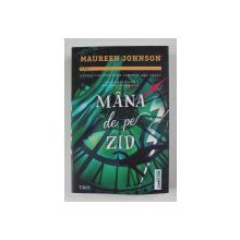 MANA DE PE ZID , AL TREILEA VOLUM DIN SERIA STEVIE BELL de MAUREEN JOHNSON , 2021