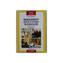MANAGEMENT GENERAL SI STRATEGIC IN EDUCATIE - GHID PRACTIC de ALOIS GHERGUT , 2007