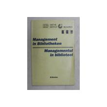MANAGEMENT IN BIBLIOTHEKEN - MANAGEMENTUL IN BIBLIOTECI , HERAUSGEGEBEN von ULRICH RIBBERT / EDITAT de ULRICH RIBBERT , 1998