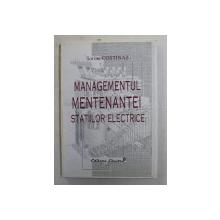 MANAGEMENTUL MENTENANTEI STATIILOR ELECTRICE , MENTENANTA INSTALATIILOR DIN STATIILE ELECTRICE , VOLUMUL I de SORINA COSTINAS , 2005