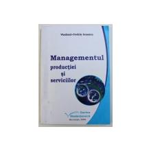 MANAGEMENTUL PRODUCTIEI SI SERVICIILOR de VLADIMIR - CODRIN IONESCU , 2008
