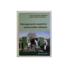 MANAGEMENTUL REABILITARII AMPLASAMENTELOR CONTAMINATE de CORNEL FLOREA - GABRIAN si VLAD FLOREA - GABRIAN , 2011