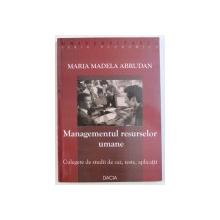 MANAGEMENTUL RESURSELOR UMANE  - CULEGERE DE STUDII DE CAZ , TESTE , APLICATII de MARIA MADELA  ABRUDAN , 2005
