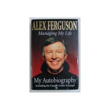 MANAGING MY LIFE - MY AUTOBIOGRAPHY by ALEX FERGUSON , 1999