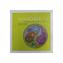MANDALE CELTICE - ARMONIE PRIN CULORI SI FORME , CARTE DE COLORAT , 2012