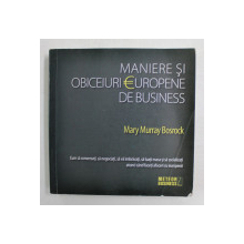 MANIERE SI OBICEIURI EUROPENE DE BUSINESS de MARY MURRAY BOSROCK , CUM SA CONVERSATI , SA NEGOCIATI , SA VA IMBRACATI , SA LUATI MASA SI SA SOCIALIZATI ..., 2009