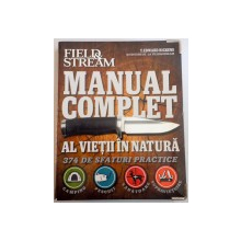 MANUAL COMPLET AL VIETII IN NATURA 374 DE SFATURI PRACTICE de T. EDWARD NICKENS , 2012