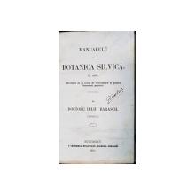 MANUAL DE BOTANICA SILVICA in uzul ELEVILOR DE LA SCOALA DE SILVICULTURA de DR. IULIU BARASCH - BUCURESTI, 1861