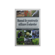 MANUAL DE CONSTRUCTIE SI UTILIZARE A SOLARELOR de ANDY MCKEE si MARK GATTER , 2013