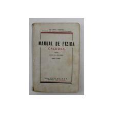 MANUAL DE FIZICA - CALDURA - PENTRU CLASA V -A DE LICEU de ALEX . CISMAN , 1937 , PREZINT AURME DE UZURA *