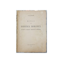 MANUAL DE FONETICA ROMANICA  - ROMANA , ITALIANA , FRANCEZA SI SPANIOLA de TACHE PAPAPHAGI , 1943 , CONTINE O INSEMNARE SI DEDICATIA CU SEMNATURA OLOGRAFA A AUTORULUI *