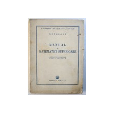 MANUAL DE  MATEMATICI SUPERIOARE  PENTRU UZULSCOLILOR MEDII TEHNICE de N. P. TARASOV , 1951