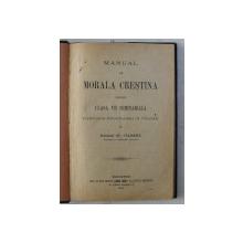 MANUAL DE MORALA CRESTINA PENTRU CLASA a - VII - a SEMINARIALA de ST. CALINESCU , 1903