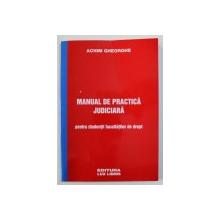 MANUAL DE PRACTICA JUDICIARA - PENTRU STUDENTII FACULTATILOR DE DREPT de ACHIM GHEORGHE , 2006