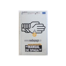 """"""" MANUAL DE SPAGA """" - INVESTIGATII JURNALISTICE ASUPRA PRCTICILOR ASOCIATE CORUPTIEI MICI de ADINA POPESCU , 2004"""