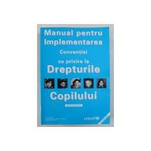 MANUAL PENTRU IMPLEMENTAREA CONVENTIEI CU PRIVIRE LA DREPTURILE COPILULUI de RACHEL HODGKIN si PETER NEWELL , 2004,  CONTINE CD*